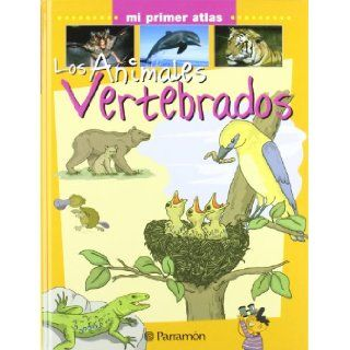 Animales Vertebrados/ Vertabrate Animals (Mi Primer Atlas) (Spanish Edition) Parramon 9788434227118 Books