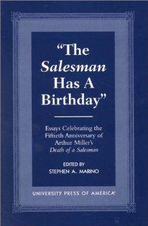 The Salesman Has a Birthday Essays Celebrating the Fiftieth Anniversary of Arthur Miller's Death of a Salesman (9780761816539) Stephen A. Marino, Christopher Bigsby, Matthew Roudan�, Brenda Murphy, Peter Levine, Steven R. Centola, Heather Cook Callow