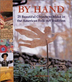By Hand 25 Beautiful Objects to Make in the American Folk Art Tradition Janice Eaton Kilby 9781579902421 Books