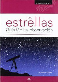 Las estrellas / The stars Gu�a f�cil de observaci�n / Easy Guide of Observation (Spanish Edition) Fernando Persico Barberan 9788466224369 Books