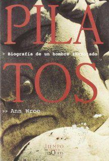 Pilatos: Biografia de un Hombre Inventado: Ann Wroe: 9788483106938: Books