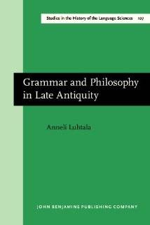 Grammar and Philosophy in Late Antiquity A study of Priscian's sources (Studies in the History of the Language Sciences) (9789027245984) Prof. Dr. Anneli Luhtala Books
