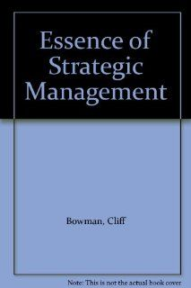 Essence of Strategic Management Cliff Bowman 9780132847384 Books