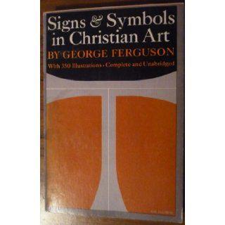 Signs & symbols in Christian art: George Wells Ferguson: 9780195014327: Books