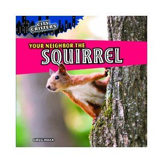 Your Neighbor the Squirrel (City Critters) Greg Roza 9781615333837 Books