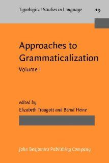 Approaches to Grammaticalization Volume I. Theoretical and methodological issues (Typological Studies in Language) (9781556194016) Elizabeth Closs Traugott, Prof. Dr. Bernd Heine Books