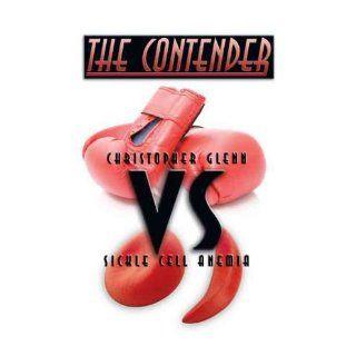 The Contender: Christopher Glenn vs. Sickle Cell Anemia: Christopher Glenn: 9781438963006: Books