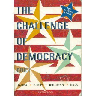Challenge Of Democracy Brief, Fourth Edition: Kenneth Janda, Jeffrey M. Berry, Jerry Goldman, Kevin W. Hula: 9780618056187: Books