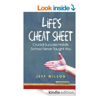 Life's Cheat Sheet Crucial Success Habits School Never Taught You eBook Jeff Wilson www.LifesCheatSheets, Jeff Wilson www.CheatSheetBonuses, Beth Rowe Wilson, Mark Matteson, 1106 Design Kindle Store