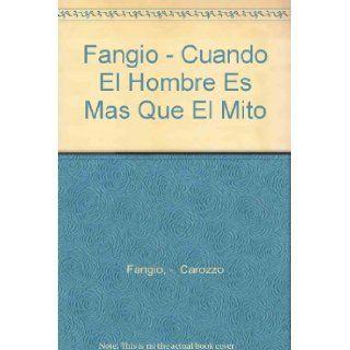 Fangio   Cuando El Hombre Es Mas Que El Mito (Spanish Edition): Carozzo Fangio, Juan Manuel Fangio: 9789503701782: Books