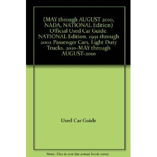(MAY through AUGUST 2010, NADA, NATIONAL Edition) Official Used Car Guide. NATIONAL Edition. 1991 through 2002 Passenger Cars, Light Duty Trucks. 2010 MAY through AUGUST 2010 Used Car Guide Books