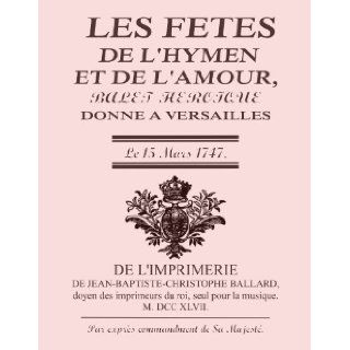 Les fetes de l'hymen et de l'amour by Jean Philippe Rameau. (Re Imaged from Original for Greater Clarity.) w/ appendices & supplement. (327 pages with piano part at the bottom of each page. Complete Student Loose Leaf Facsimile 2013): Jean Phil