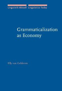 Grammaticalization as Economy (Linguistik Aktuell/Linguistics Today) (9781588115522): Dr. Elly van Gelderen: Books