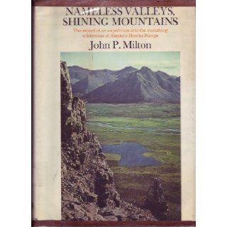 Nameless Valleys, Shining Mountains The record of an expedition into the vanishing wilderness of Alaska's Brooks Range John P. Milton, Abigail Hadley Books