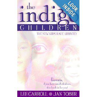The Indigo Children The New Kids Have Arrived Lee Carroll, Jan Tober 9781561706082 Books