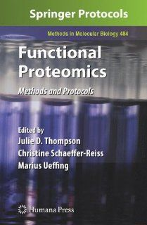 Functional Proteomics Methods and Protocols (Methods in Molecular Biology) (9781617378607) Julie D. Thompson, Christine Schaeffer Reiss, Marius Ueffing Books