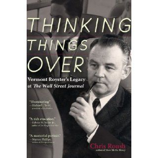 Thinking Things Over Vermont Royster's Legacy at the Wall Street Journal Chris Roush 9781936863600 Books