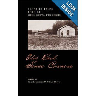 Old Rail Fence Corners Frontier Tales Told By Minnesota Pioneers (Borealis Books) Lucy L. Morris 9780873511094 Books