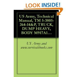 US Army, Technical Manual, TM 5 3805 264 14&P, TRUCK, DUMP HEAVY, BODY M917A1 (NSN 3805 01 431 1165) AND M917A1 W/MCS (MATERIAL CONTROL SYSTEM) (3805 01 432 8249) eBook: US Army and www.survivalebooks Kindle Store