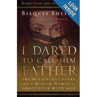 I Dared to Call Him Father: The Miraculous Story of a Muslim Woman's Encounter with God: Richard Schneider, Bilquis Sheikh: 9780800793241: Books