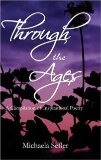 Through the Ages: A Compilation of Inspirational Poetry (9781424102518): Michaela Sefler: Books