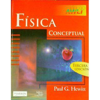 Fisica Conceptual   3 Edicion (Spanish Edition): Paul G. Hewitt: 9789684442986: Books