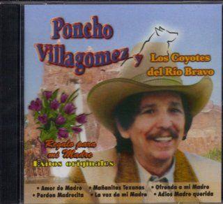 Poncho Villagomez Y Los Coyotes Del Rio Bravo Regalo Para Mi Madre: Music