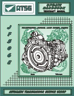 ATSG Jatco JF506E Update Techtran Transmission Rebuild Manual (Supplemental) (Volkswagen, Jaguar, Land Rover, Mazda) Automatic Transmission Service Group Books