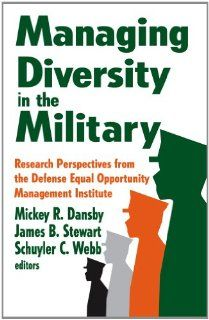 Managing Diversity in the Military Research Perspectives from the Defense Equal Opportunity Management Institute Mickey R. Dansby, James B. Stewart, Schuyler C. Webb 9781412846059 Books