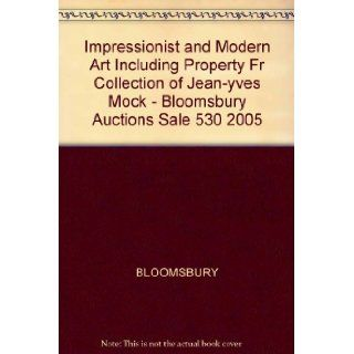 Impressionist and Modern Art Including Property Fr Collection of Jean yves Mock   Bloomsbury Auctions Sale 530 2005 BLOOMSBURY Books