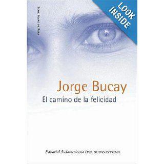 El Camino de La Felicidad (Spanish Edition): Jorge Bucay: 9789500725484: Books