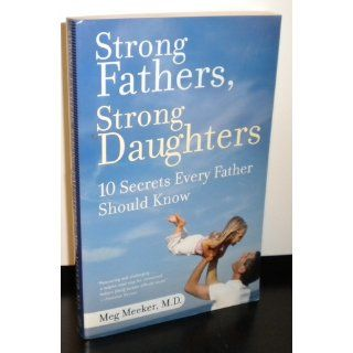 Strong Fathers, Strong Daughters: 10 Secrets Every Father Should Know: Meg Meeker: 9780345499394: Books