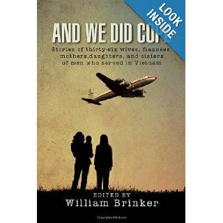 And We Did Cope Stories of thirty six wives, fianc�es, mothers, daughters, and sisters of men who served in Vietnam William Brinker 9781469195230 Books