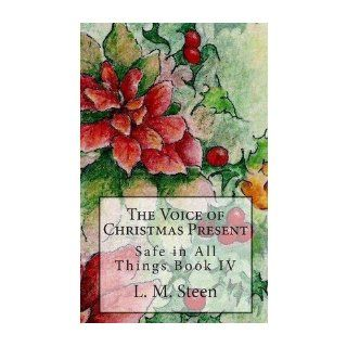 The Voice of Christmas Present Safe in All Things Series, Book IV (Safe in All Things) (Paperback)   Common By (author) L M Steen 0884864244905 Books