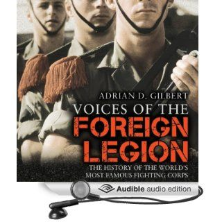 Voices of the Foreign Legion The History of the World's Most Famous Fighting Corps (Audible Audio Edition) Adrian D. Gilbert, Eric Brooks Books