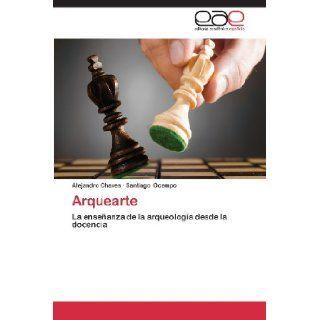 Arquearte: La ense�anza de la arqueolog�a desde la docencia (Spanish Edition): Alejandro Chaves, Santiago Ocampo: 9783659052019: Books