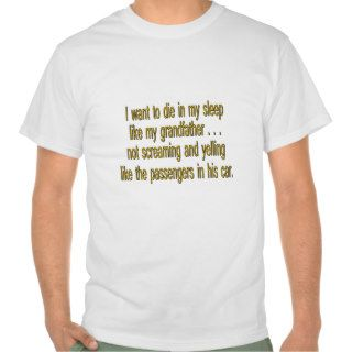 I Want To Die Like Grandpa   Funny Sayings T Shirt