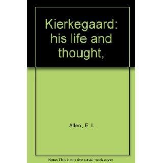 Kierkegaard his life and thought,  E. L Allen Books