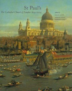 St Paul�s: The Cathedral Church of London, 604 2004 (Studies in British Art) (9780300092769): Derek Keene, Arthur Burns, Andrew Saint: Books