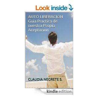 AUTO LIBERACION (ATO LIBERACION Guia Practica de nuestra Propia aceptacion) (Spanish Edition) eBook CLAUDIA NEGRETE SANCHEZ Kindle Store