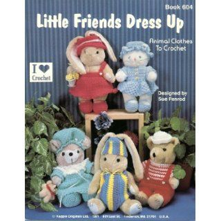 Little Friends Dress Up Kappie Originals Book 604 (Animal Clothes to Crochet) Kappie Originals Books