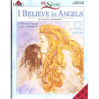 I Believe in Angels 16 Heavenly Projects 12 Color Worksheets (One Stroke, Decorative Painting #9592) Donna Dewberry Books