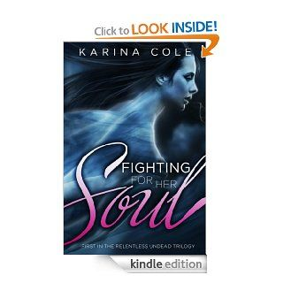 Fighting For Her Soul (The Relentless Undead Trilogy, Book One)   Kindle edition by Karina Cole. Romance Kindle eBooks @ .