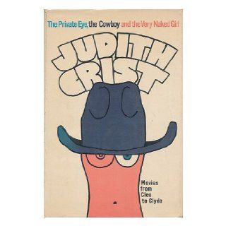 The private eye, the cowboy, and the very naked girl; Movies from Cleo to Clyde Judith Crist Books
