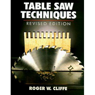 Table Saw Techniques (Revised Edition) Roger W. Cliffe 9780806942681 Books