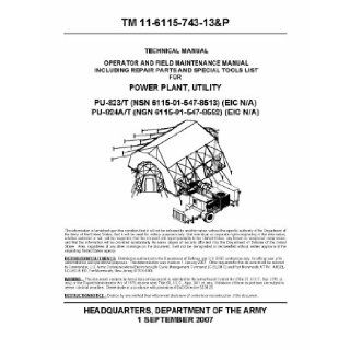 TM 11 6115 743 13&P POWER PLANT, UTILITY TECHNICAL MANUAL. OPERATOR AND FIELD MAINTENANCE MANUAL INCLUDING REPAIR PARTS AND SPECIAL TOOLS LIST FOR POWER PLANT, UTILITY PU 823/T PU 824A/T: DEPARTMENT OF THE ARMY HEADQUARTERS: Books