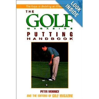 The Golf Magazine Putting Handbook: Peter Morrice, Editors of Golf Magazine: 9781558219397: Books