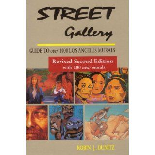 Street Gallery Guide to Over 1000 Los Angeles Murals Robin J. Dunitz, James Prigoff 9780963286284 Books