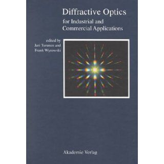 Diffractive Optics: Industrial and Commercial Applications: Jari Turunen, Frank Wyrowski, Jari Tarunen: 9783055017339: Books