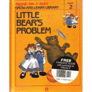 Little Bear's Problem (with free Parent's Guide) (Raggedy Ann & Andy's Grow And Learn Library, 2): Lynx: 9781558021211: Books